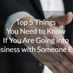 Top 5 Things You Need to Know If You Are Going into Business with Someone Else