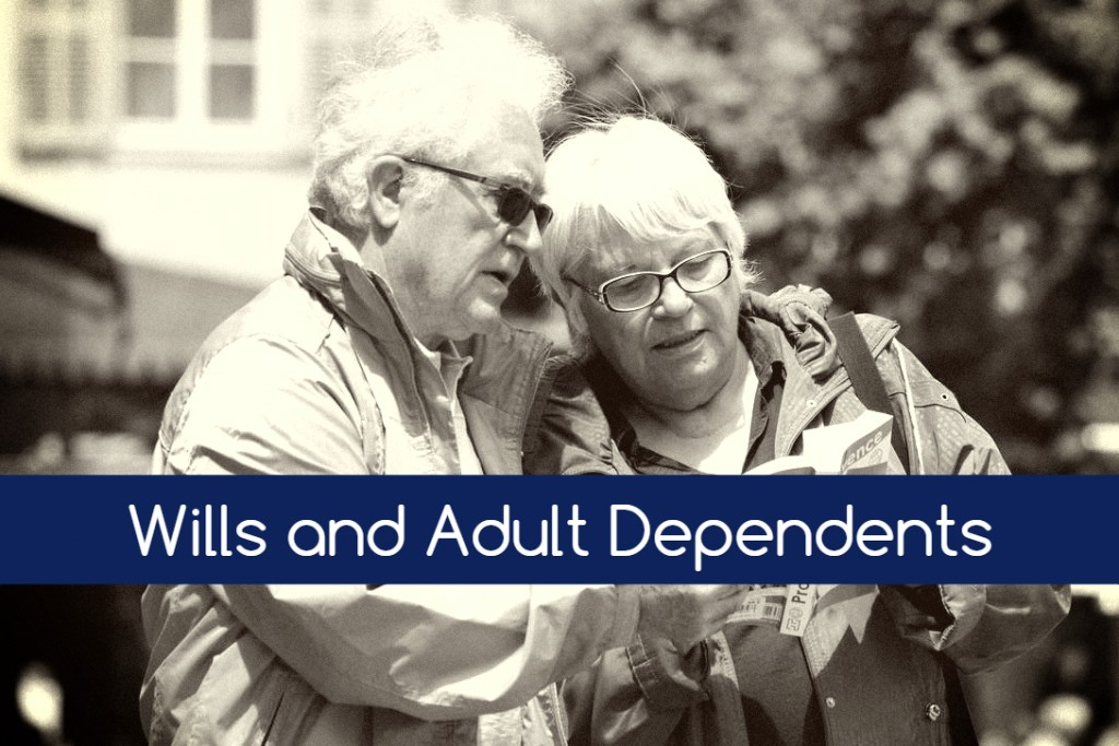 wills and adult dependents railtownlaw