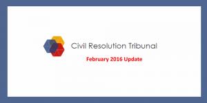 Civil Resolution Tribunal Update – February 2016