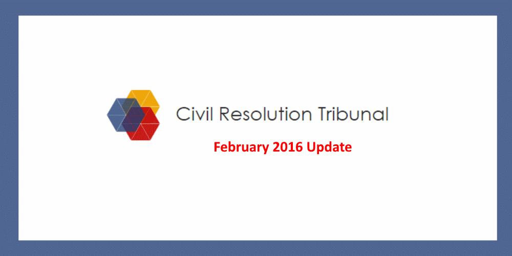 February 2016 update Civil Resolution Tribunal