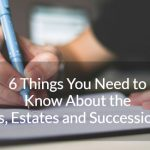 6 Things You Need to Know About the Wills, Estates and Succession Act in British Columbia