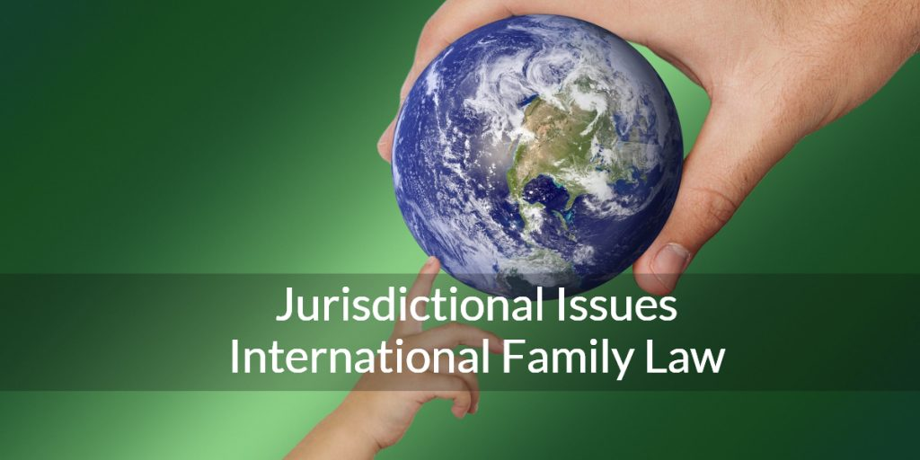International Family Law - Jursidictional Issues Railtown Law